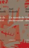 Axel Honneth - Un monde de déchirements - Théorie critique, psychanalyse, sociologie.