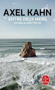 Axel Kahn - Entre deux mers, voyage au bout de soi.