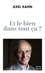 Axel Kahn - Et le bien dans tout ça ?.