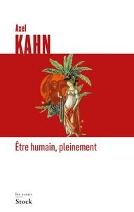 Axel Kahn - Etre humain, pleinement.
