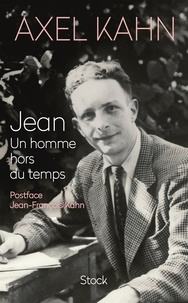 Axel Kahn - Jean - Un homme hors du temps.