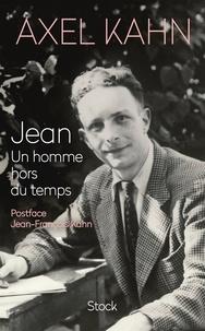 Axel Kahn - Jean. Un homme hors du temps.