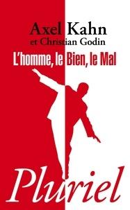 Axel Kahn et Christian Godin - L'homme, le bien, le mal.