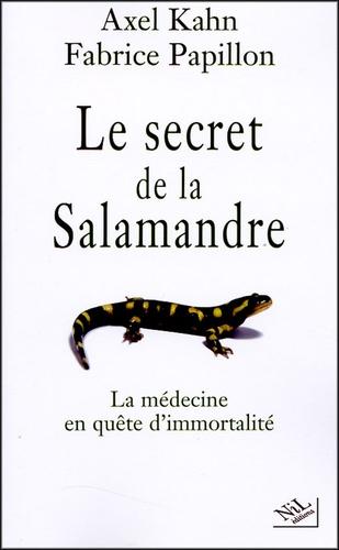 Le secret de la salamandre. La médecine en quête d'immortalité