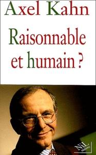 Axel Kahn - Raisonnable et humain ?.