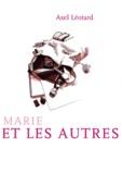 Axel Léotard - Marie et les autres.