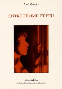 Axel Maugey - Entre femme et feu.