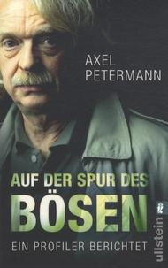 Axel Petermann - Auf der Spur des Bösen - Ein Profiler Berichtet.