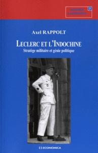 Axel Rappolt - Leclerc et l'Indochine - Stratège militaire et génie politique.