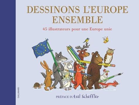 Axel Scheffler - Dessinons l'Europe ensemble - 45 illustrateurs pour une Europe unie.