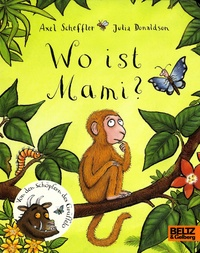 Axel Scheffler et Julia Donaldson - Wo ist Mami?.