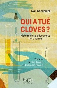 Axel Sénéquier - Qui a tué Cloves ? - Histoire d'une découverte hors norme.