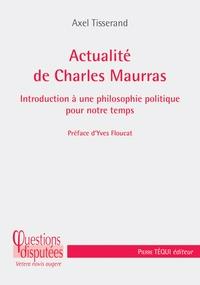 Axel Tisserand - Actualité de Charles Maurras - Introduction à une philosophie politique pour notre temps.