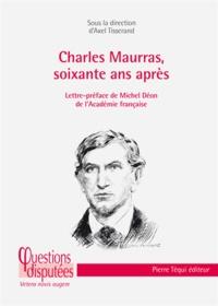 Axel Tisserand - Charles Maurras, soixante ans après.