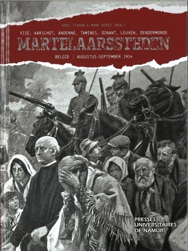 Axel Tixhon et Mark Derez - Martelaarssteden - Visé, Aarschot, Andenne, Tamines, Dinant, Leuven, Dendermonde. BELGÏE | AUGUSTUS-SEPTEMBER 1914.