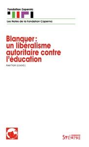 Axel Trani - Blanquer : un libéralisme autoritaire contre l'éducation.