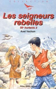 Axel Vachon - 50e hurlants Tome 2 : Les seigneurs rebelles.