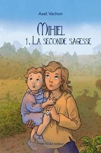 Axel Vachon - Mihiel Tome 1 : La seconde sagesse.