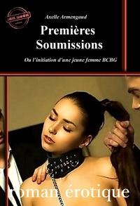 Axelle Armengaud - Premières Soumissions – ou l'initiation d'une jeune femme BCBG [Histoire vraie et non censurée].