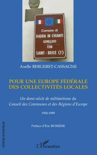 Axelle Bergeret-Cassagne - Pour une Europe fédérale des collectivités locales - Un demi-siècle de militantisme du Conseil des Communes et des Régions d'Europe 1950-1999.