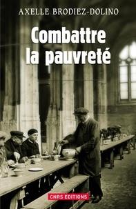 Axelle Brodiez-Dolino - Combattre la pauvreté - Vulnérabilités sociales et sanitaires de 1880 à nos jours.