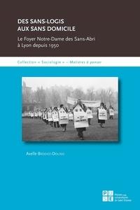 Axelle Brodiez-Dolino - Des sans-logis aux sans domicile - Le Foyer-Notre-Dame des Sans-abri à Lyon depuis 1950.