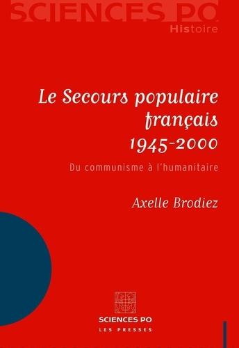 Axelle Brodiez - Le Secours populaire français 1945-2000 - Du communisme à l'humanitaire.