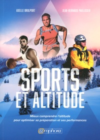 Axelle Brulport et Jean-Bernard Paillisser - Sport et altitude - Mieux comprendre l'altitude pour optimiser sa préparation.
