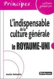 Axelle Delmotte - L'indispensable de la culture générale - Le Royaume-Uni.
