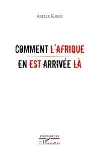 Axelle Kabou - Comment l'Afrique en est arrivée là.
