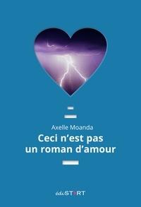 Axelle Moanda - Ceci n'est pas un roman d'amour.
