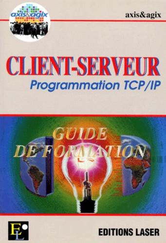 Axis Et Agis - CLIENT-SERVEUR - Programmation TCP/IP, Guide de formation.
