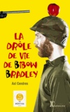 Axl Cendres - La drôle de vie de Bibow Bradley.