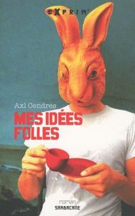 Axl Cendres - Mes idées folles.