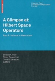 Axler Sheldon et Peter Rosenthal - A Glimpse at Hilbert Space Operators.