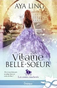 Aya Ling - Les contes inachevés 1 : La vilaine belle-soeur - Les contes inachevés, T1.