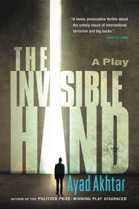 Ayad Akhtar - The Invisible Hand.