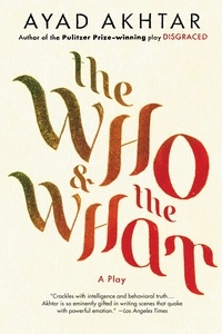 Ayad Akhtar - The Who & The What - A Play.