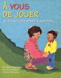Ayala Manolson et Barbara Ward - A vous de jouer et d'aider votre enfant à apprendre.