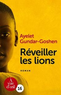 Ayelet Gundar-Goshen - Réveiller les lions.