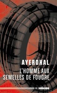 Ayerdhal - L'homme aux semelles de foudre.