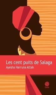 Ayesha Harruna Attah - Les cent puits de Salaga.