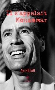 Ayi Hillah - Il s'appelait Mouammar.