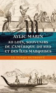 Aylic Marin - Au loin - Souvenirs de l'Amérique du Sud et des îles Marquises.
