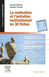 Ayman Murad et Aurélie Fritsch - La motivation et l'entretien motivationnel en 30 fiches.