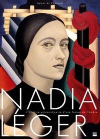 Aymar Du Chatenet - Nadia Léger - L'histoire extraordinaire d'une femme de l'ombre.
