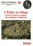 Aymat Catafau et Florent Hautefeuille - L'Eglise au village - Lieux, formes et enjeux des pratiques religieuses.