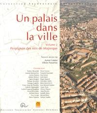 Aymat Catafau et Olivier Passarrius - Un palais dans la ville - Volume 2, Perpignan des rois de Majorque.