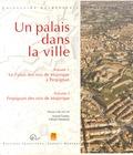 Aymat Catafau et Olivier Passarrius - Un palais dans la ville - 2 volumes : Volume 1, Le Palais des rois de Majorque à Perpignan ; Volume 2, Perpignan des rois de Majorque.
