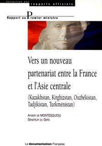 Aymeri de Montesquiou - Vers un nouveau partenariat entre la France et l'Asie centrale - (Kazakhstan, Kirghizstan, Ouzbékistan, Tadjikistan, Turkménistan).